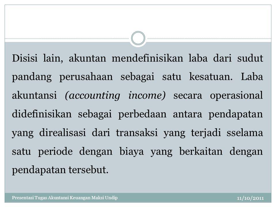 11/10/2011 Disisi lain, akuntan mendefinisikan laba dari sudut pandang perusahaan sebagai satu kesatuan. Laba akuntansi (accounting income) secara ope