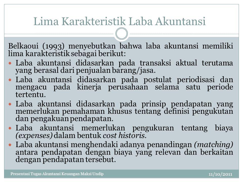 Lima Karakteristik Laba Akuntansi 11/10/2011 Belkaoui (1993) menyebutkan bahwa laba akuntansi memiliki lima karakteristik sebagai berikut: Laba akunta