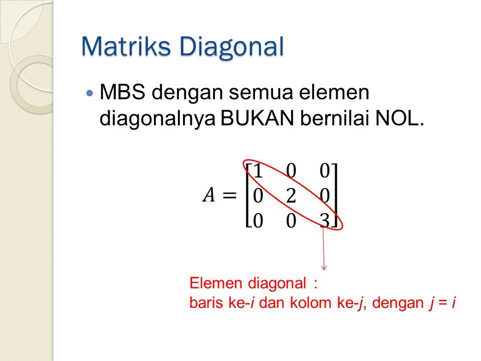 Matriks Diagonal Elemen diagonal : baris ke-i dan kolom ke-j, dengan j = i