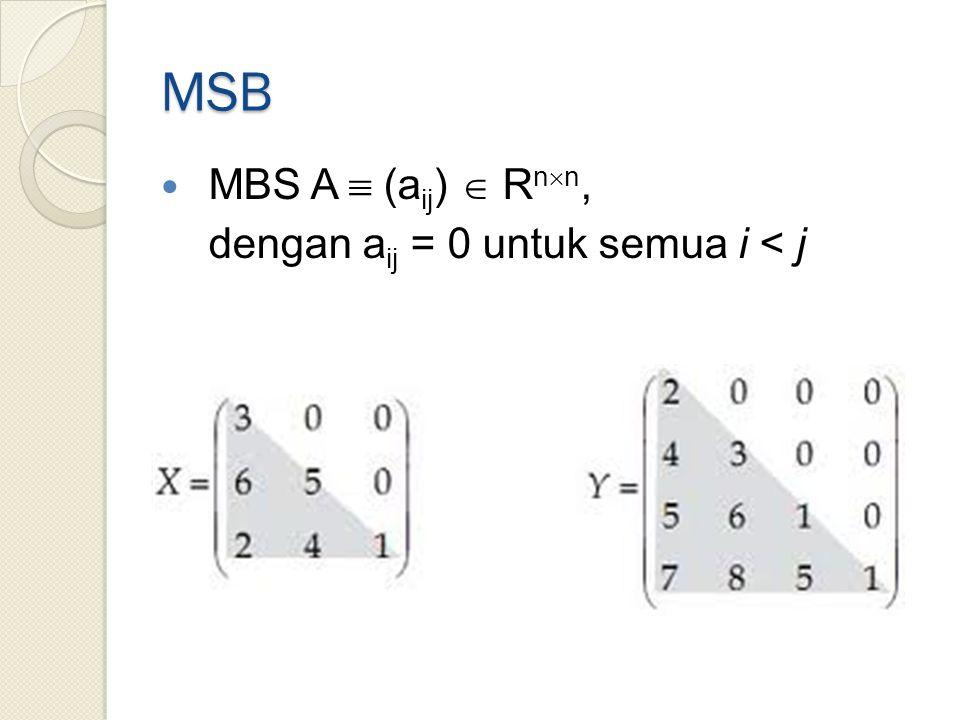 MSB MBS A  (a ij )  R n  n, dengan a ij = 0 untuk semua i < j