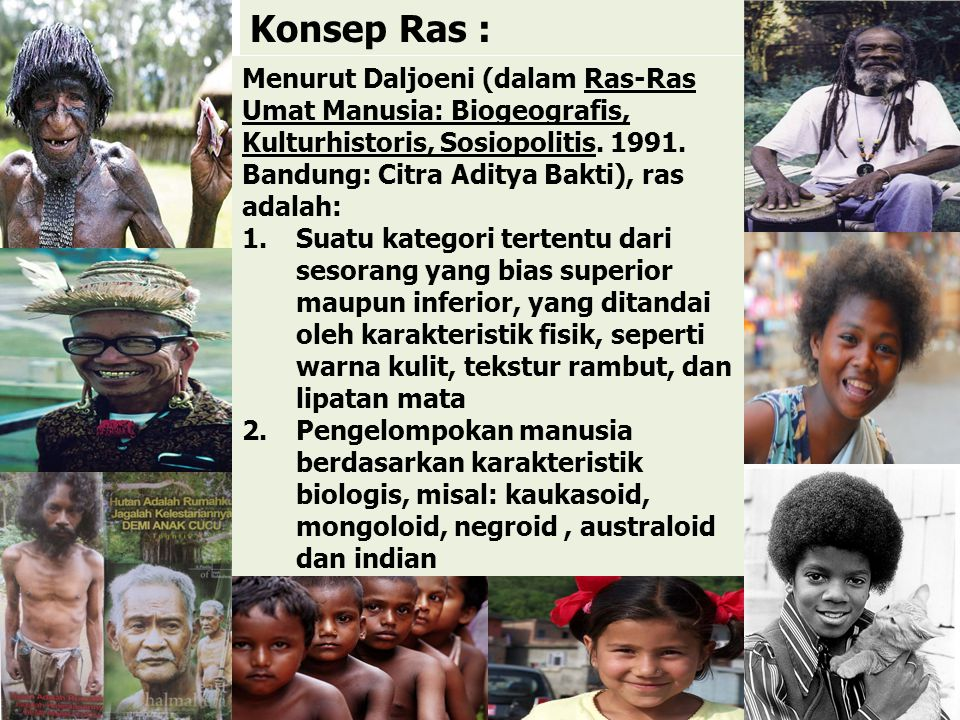 Menurut Daljoeni (dalam Ras-Ras Umat Manusia: Biogeografis, Kulturhistoris, Sosiopolitis. 1991. Bandung: Citra Aditya Bakti), ras adalah: 1.Suatu kate