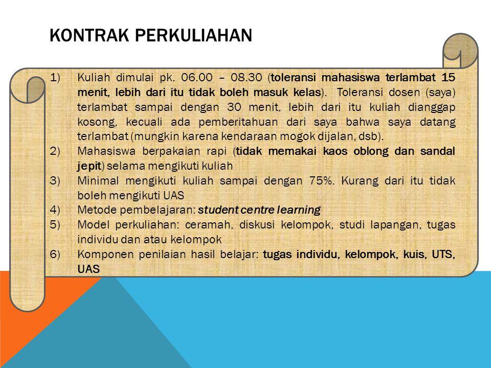 KONTRAK PERKULIAHAN 1)Kuliah dimulai pk. 06.00 – 08.30 (toleransi mahasiswa terlambat 15 menit, lebih dari itu tidak boleh masuk kelas). Toleransi dos