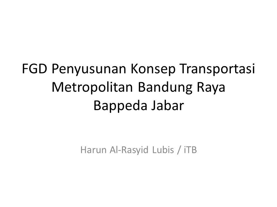 FGD Penyusunan Konsep Transportasi Metropolitan Bandung Raya Bappeda Jabar Harun Al-Rasyid Lubis / iTB