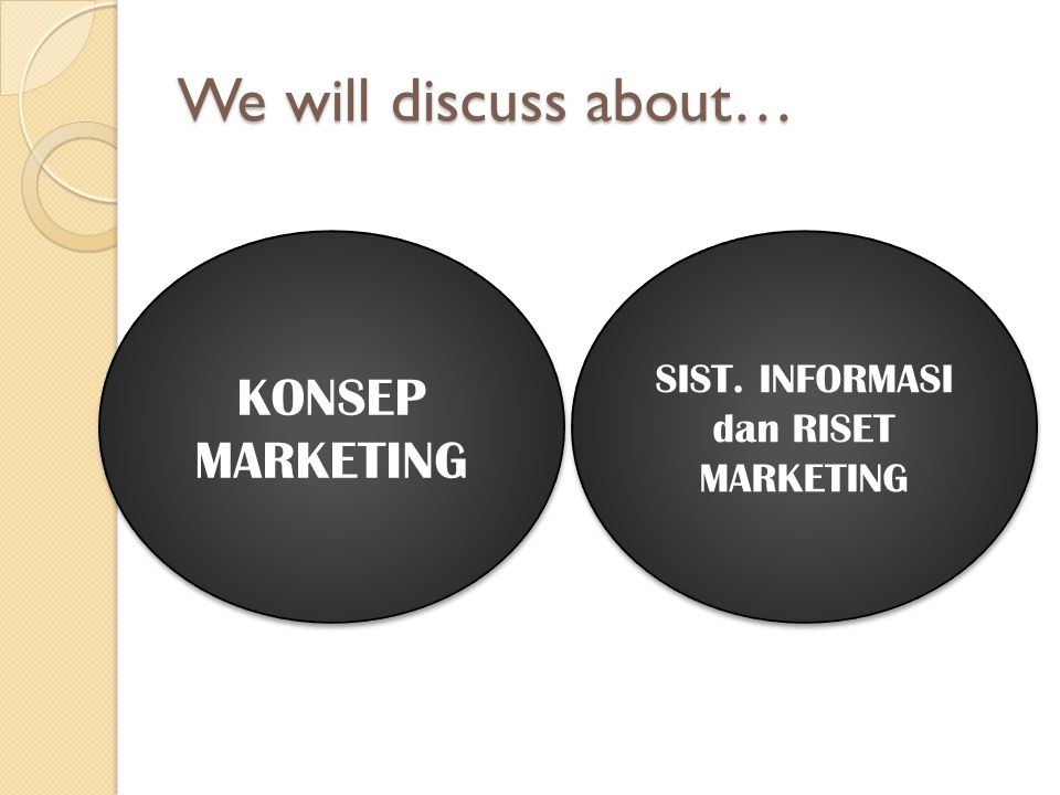 We will discuss about… KONSEP MARKETING SIST. INFORMASI dan RISET MARKETING