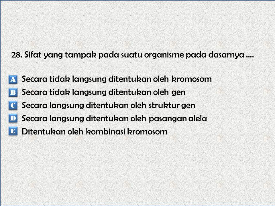 27. Kromosom yang membawa sifat menurun dari organisme terletak di … Sitoplasma Nucleus Nucleolus Plastid Mitokondria A A B B C C D D E E