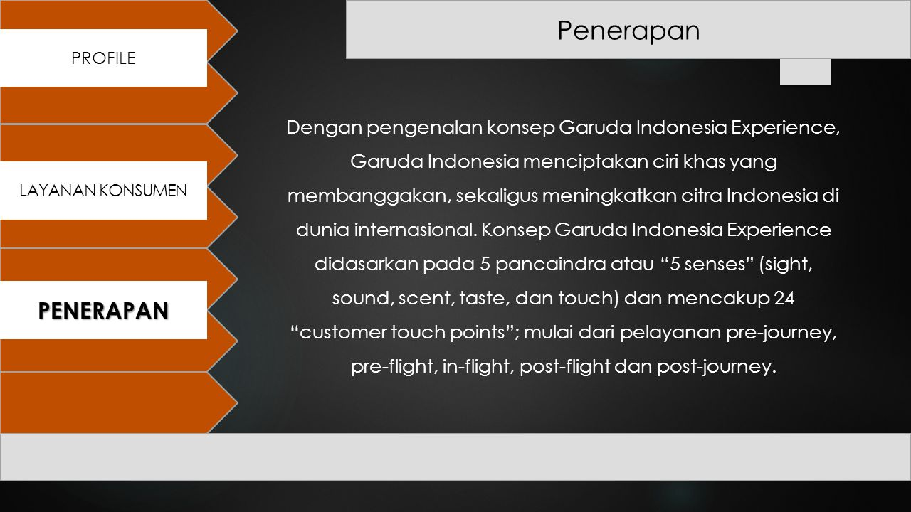 PROFILE PENERAPAN LATAR BELAKANG PROFILE PENERAPAN LAYANAN KONSUMEN Penerapan Dengan pengenalan konsep Garuda Indonesia Experience, Garuda Indonesia m