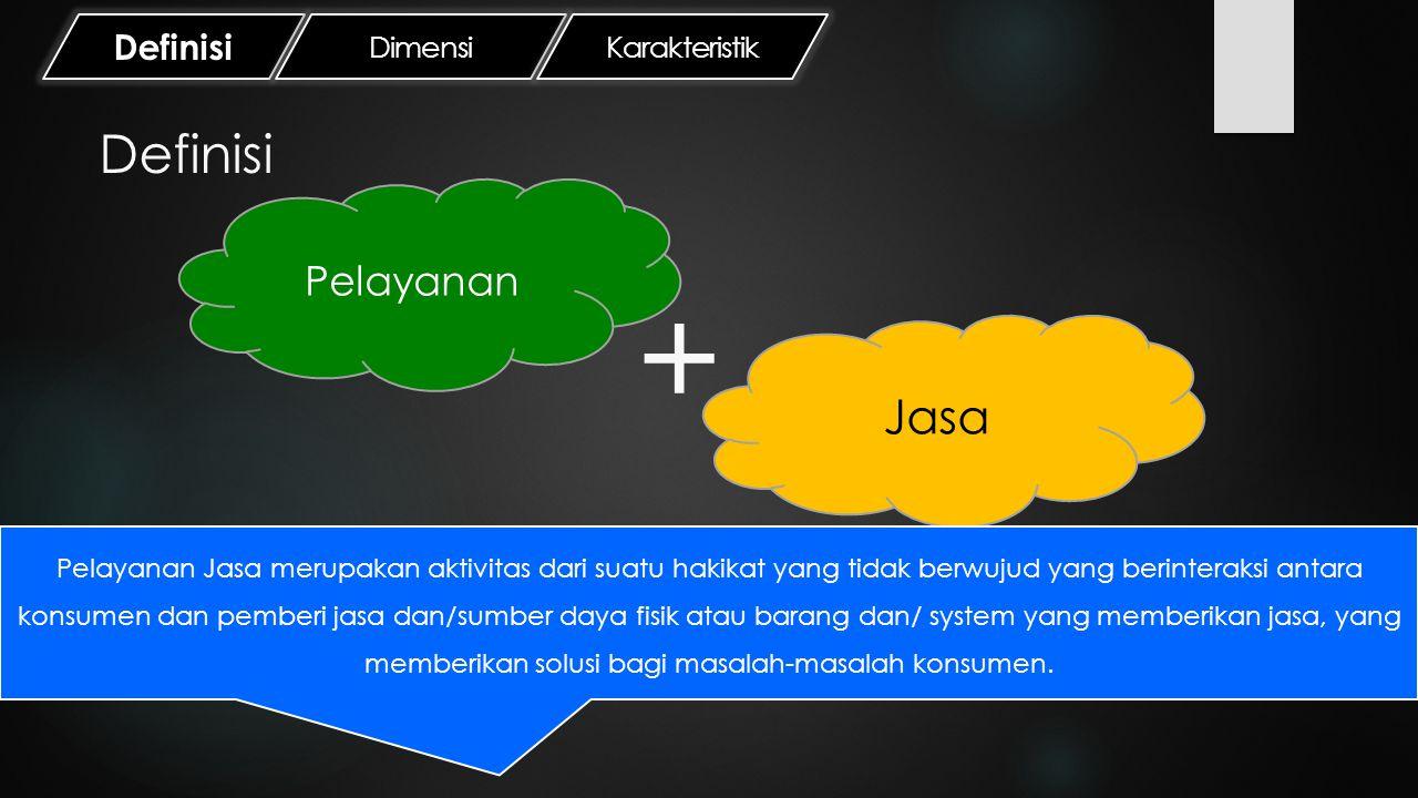 Definisi Pelayanan Jasa + Pelayanan Jasa merupakan aktivitas dari suatu hakikat yang tidak berwujud yang berinteraksi antara konsumen dan pemberi jasa
