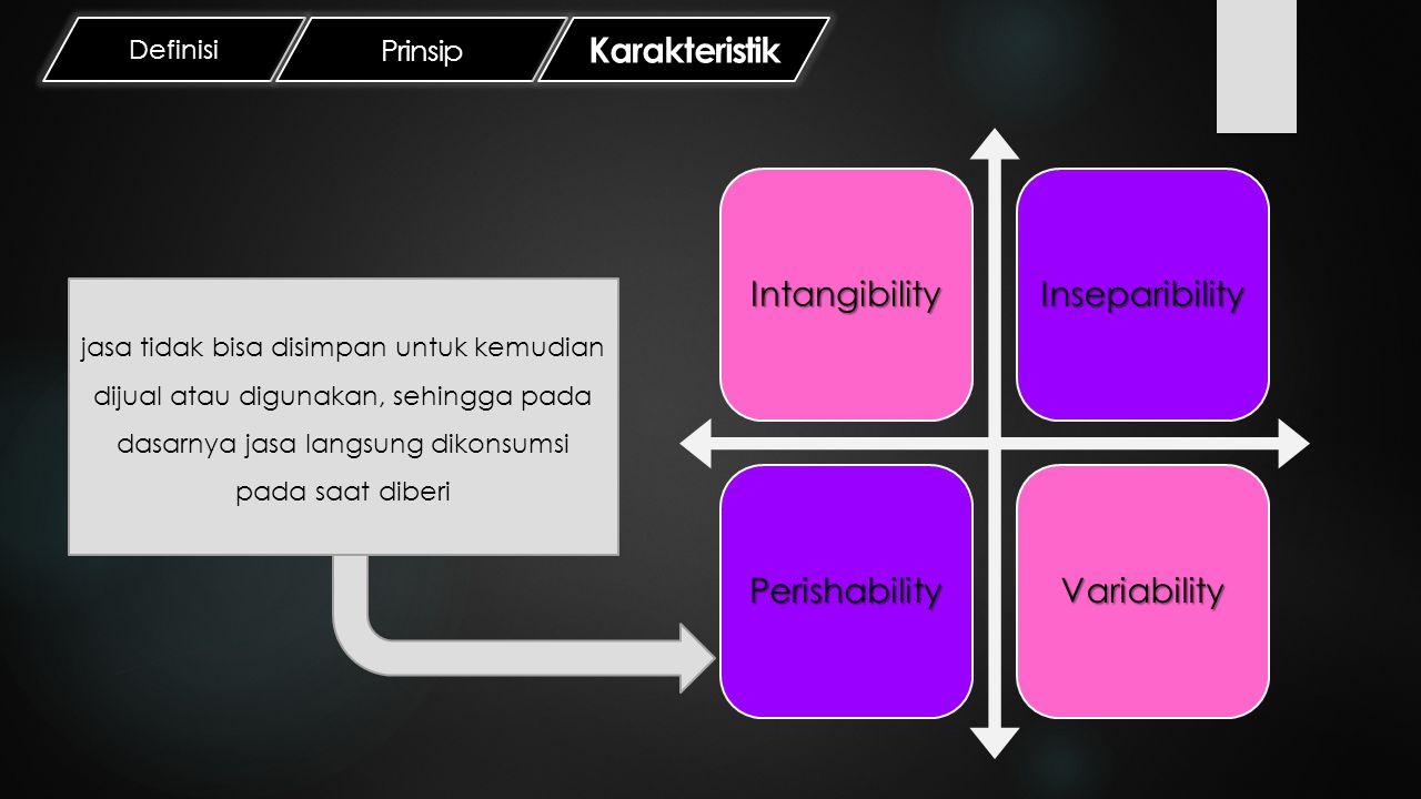 Definisi Prinsip Karakteristik IntangibilityInseparibility PerishabilityVariability jasa tidak bisa disimpan untuk kemudian dijual atau digunakan, seh