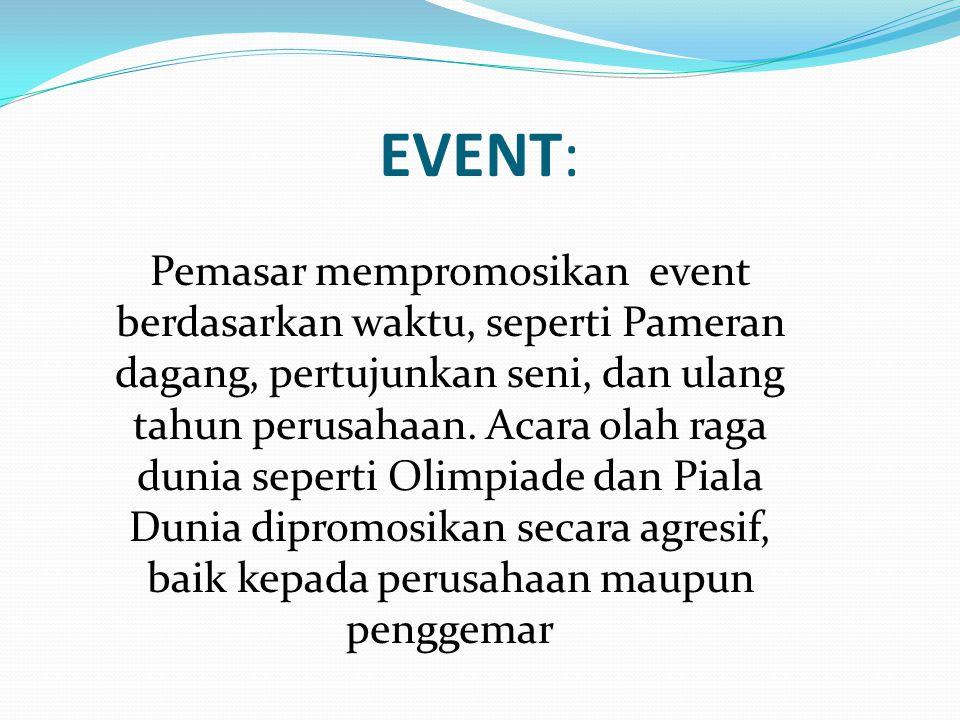 EVENT: Pemasar mempromosikan event berdasarkan waktu, seperti Pameran dagang, pertujunkan seni, dan ulang tahun perusahaan.