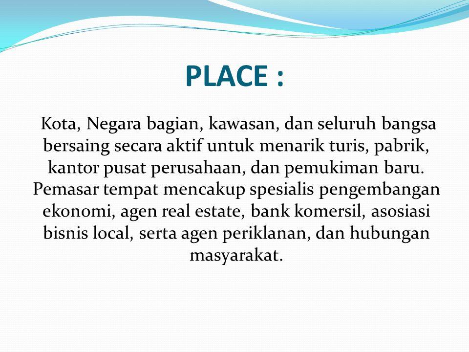 PLACE : Kota, Negara bagian, kawasan, dan seluruh bangsa bersaing secara aktif untuk menarik turis, pabrik, kantor pusat perusahaan, dan pemukiman baru.