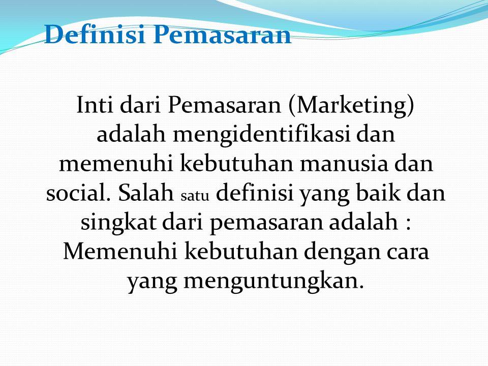 Definisi Pemasaran Inti dari Pemasaran (Marketing) adalah mengidentifikasi dan memenuhi kebutuhan manusia dan social.