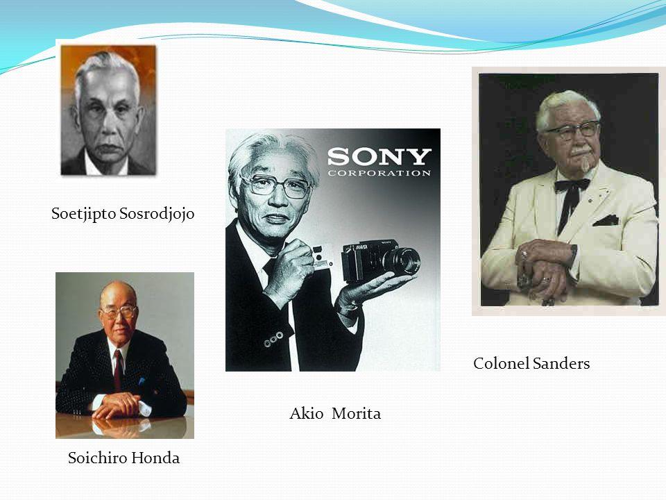 Colonel Sanders Soichiro Honda Soetjipto Sosrodjojo Akio Morita