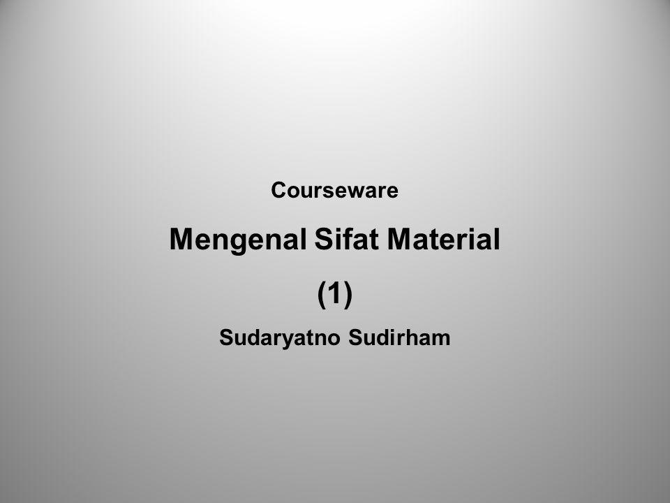 Courseware Mengenal Sifat Material (1) Sudaryatno Sudirham