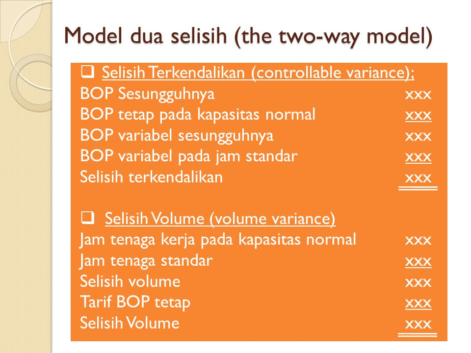 Model dua selisih (the two-way model)  Selisih Terkendalikan (controllable variance); BOP Sesungguhnyaxxx BOP tetap pada kapasitas normalxxx BOP vari