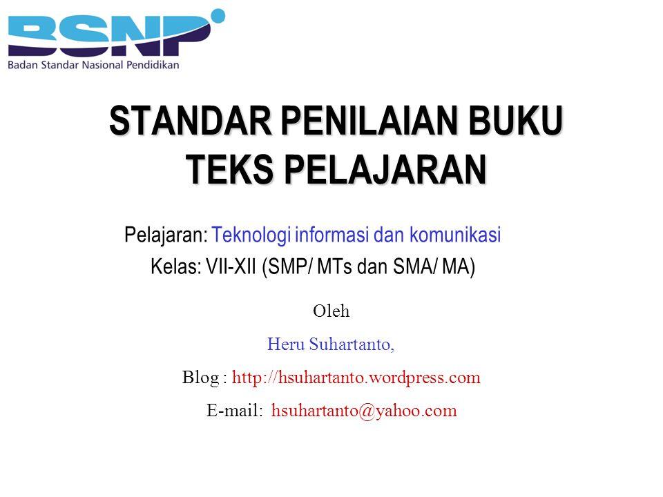STANDAR PENILAIAN BUKU TEKS PELAJARAN Pelajaran: Teknologi informasi dan komunikasi Kelas: VII-XII (SMP/ MTs dan SMA/ MA) Oleh Heru Suhartanto, Blog :