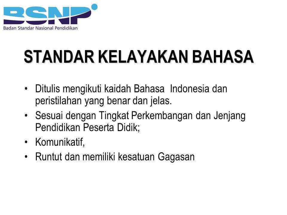 STANDAR KELAYAKAN BAHASA Ditulis mengikuti kaidah Bahasa Indonesia dan peristilahan yang benar dan jelas. Sesuai dengan Tingkat Perkembangan dan Jenja