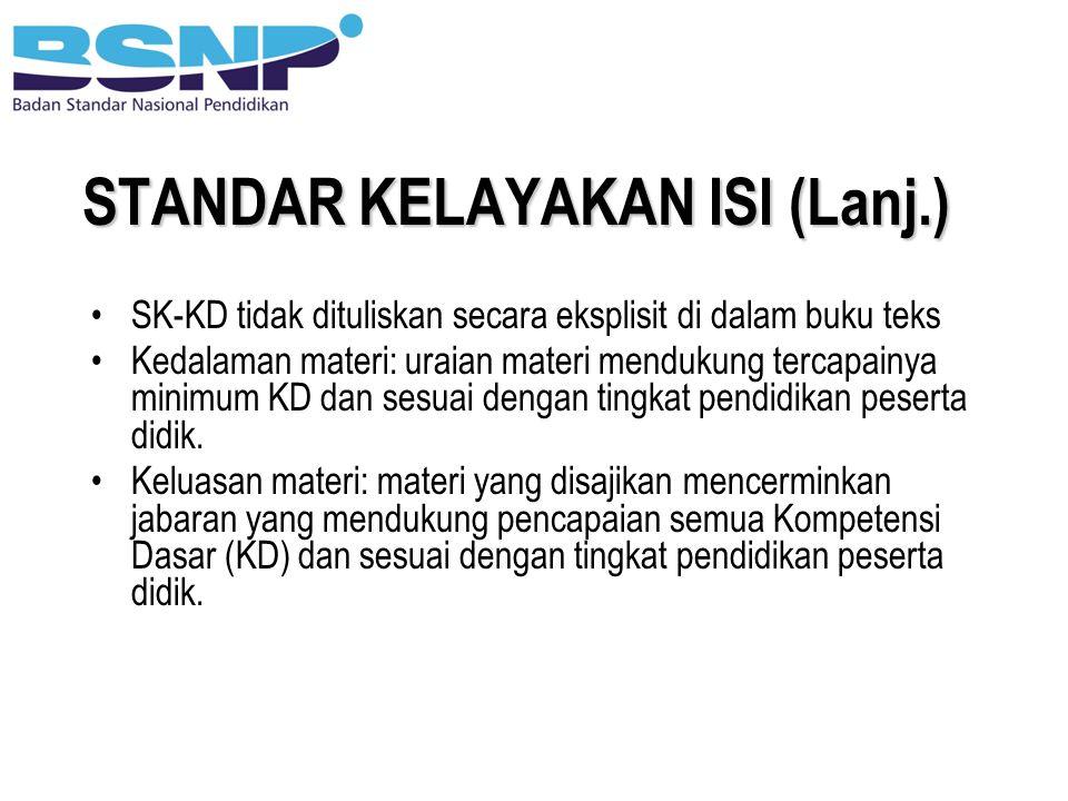 STANDAR KELAYAKAN ISI (Lanj.) SK-KD tidak dituliskan secara eksplisit di dalam buku teks Kedalaman materi: uraian materi mendukung tercapainya minimum