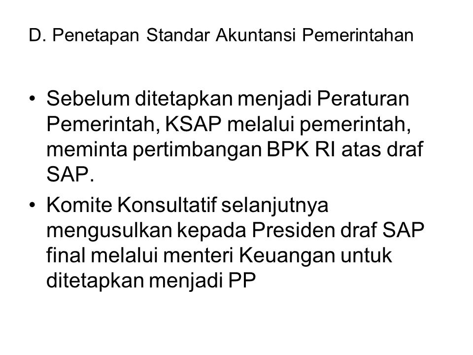 D. Penetapan Standar Akuntansi Pemerintahan Sebelum ditetapkan menjadi Peraturan Pemerintah, KSAP melalui pemerintah, meminta pertimbangan BPK RI atas