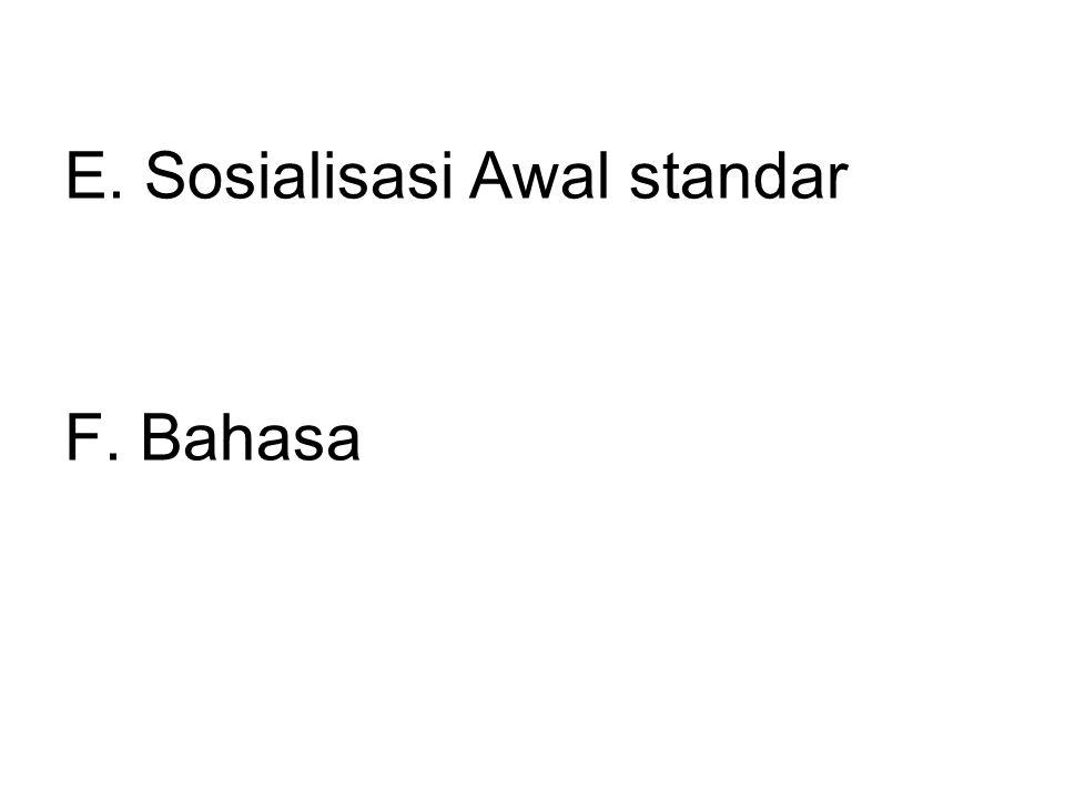 E. Sosialisasi Awal standar F. Bahasa