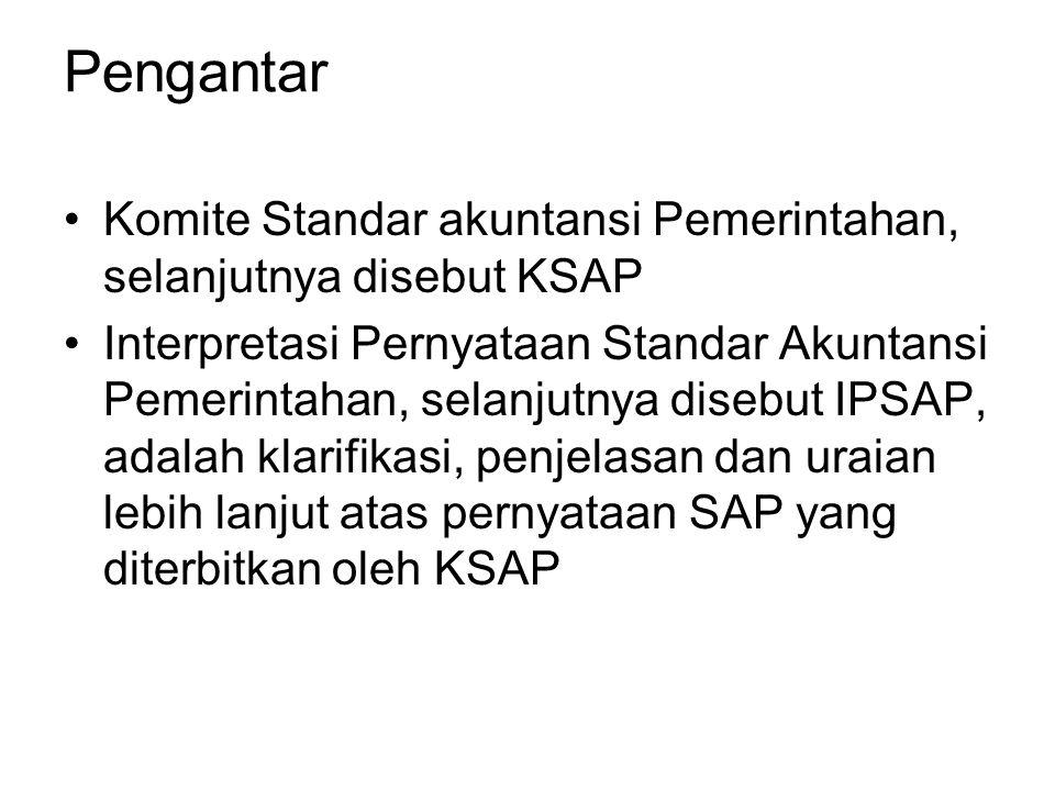 Pengantar Komite Standar akuntansi Pemerintahan, selanjutnya disebut KSAP Interpretasi Pernyataan Standar Akuntansi Pemerintahan, selanjutnya disebut
