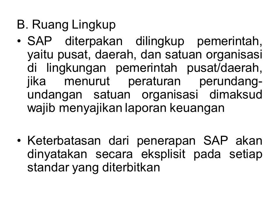 B. Ruang Lingkup SAP diterpakan dilingkup pemerintah, yaitu pusat, daerah, dan satuan organisasi di lingkungan pemerintah pusat/daerah, jika menurut p