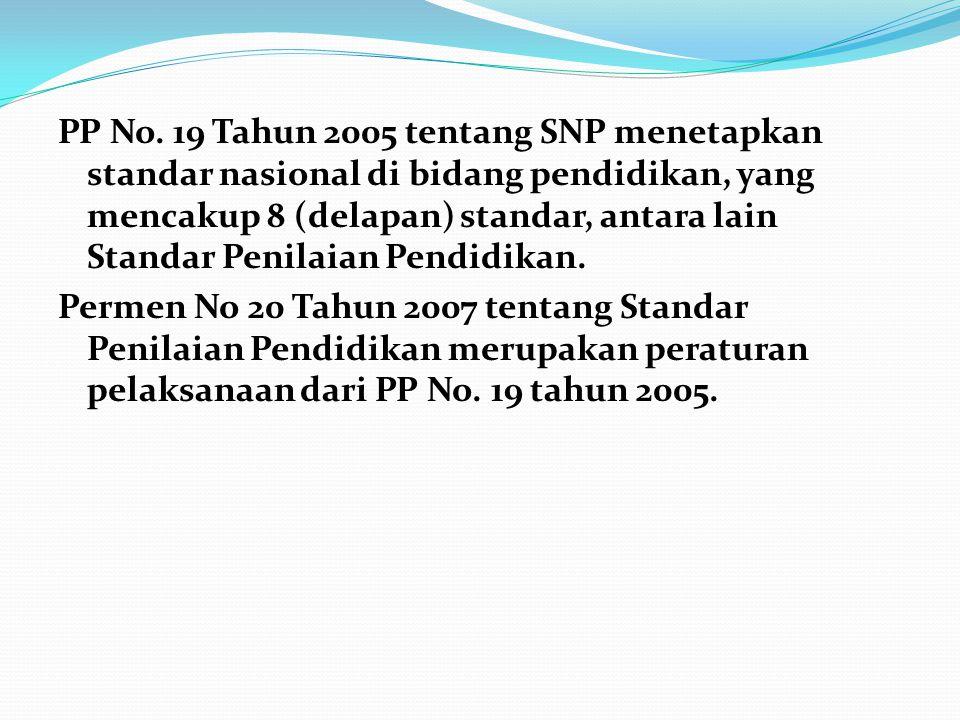 PP No. 19 Tahun 2005 tentang SNP menetapkan standar nasional di bidang pendidikan, yang mencakup 8 (delapan) standar, antara lain Standar Penilaian Pe