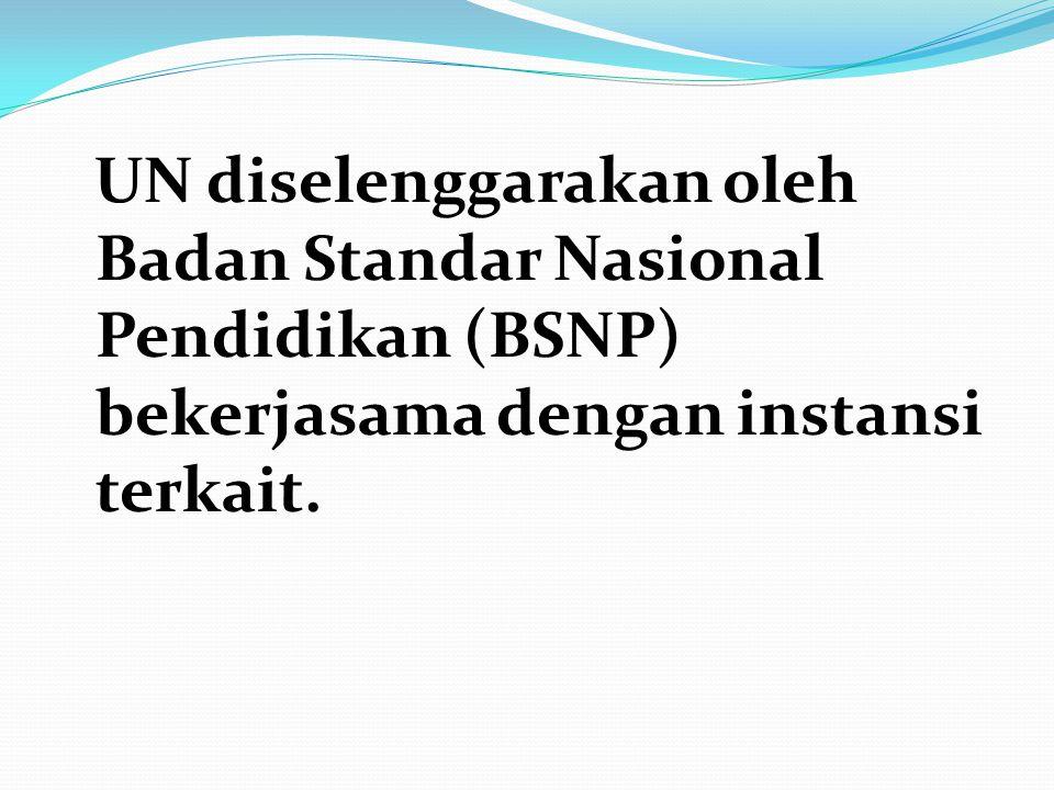 UN diselenggarakan oleh Badan Standar Nasional Pendidikan (BSNP) bekerjasama dengan instansi terkait.