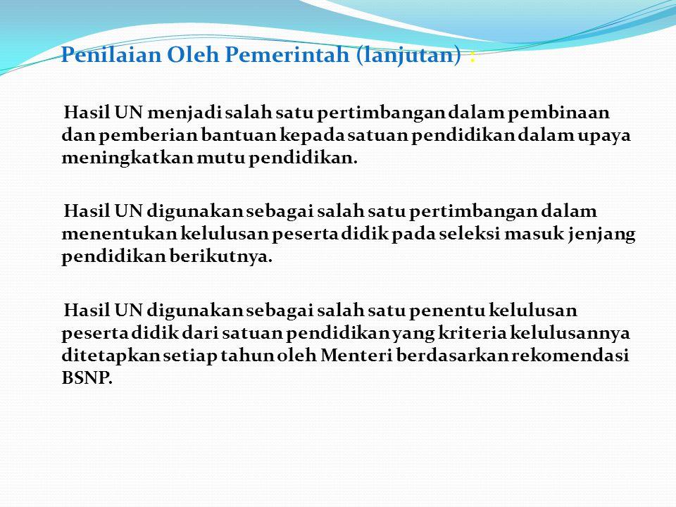 Penilaian Oleh Pemerintah (lanjutan) : Hasil UN menjadi salah satu pertimbangan dalam pembinaan dan pemberian bantuan kepada satuan pendidikan dalam u