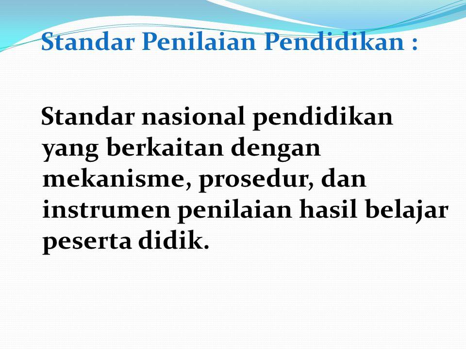 Standar Penilaian Pendidikan : Standar nasional pendidikan yang berkaitan dengan mekanisme, prosedur, dan instrumen penilaian hasil belajar peserta di