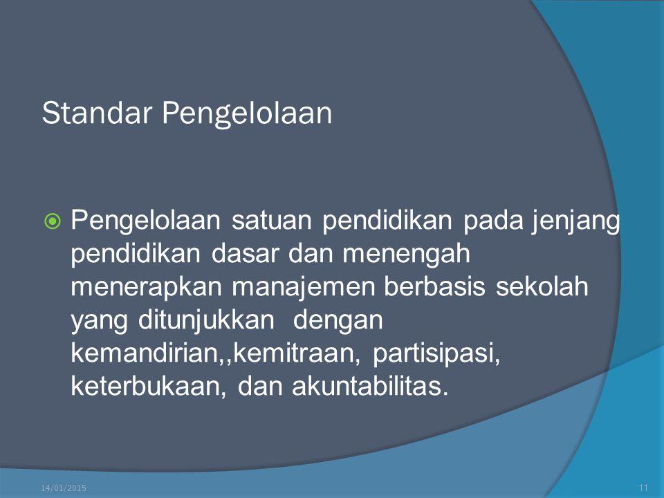 Standar Pengelolaan  Pengelolaan satuan pendidikan pada jenjang pendidikan dasar dan menengah menerapkan manajemen berbasis sekolah yang ditunjukkan