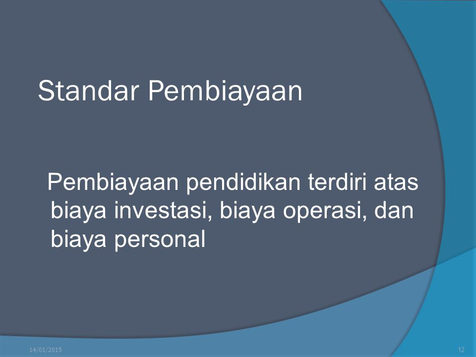 Standar Pembiayaan Pembiayaan pendidikan terdiri atas biaya investasi, biaya operasi, dan biaya personal 14/01/201512