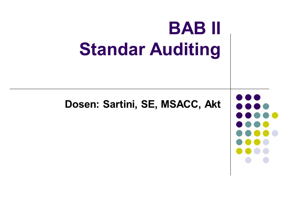 BAB II Standar Auditing Dosen: Sartini, SE, MSACC, Akt