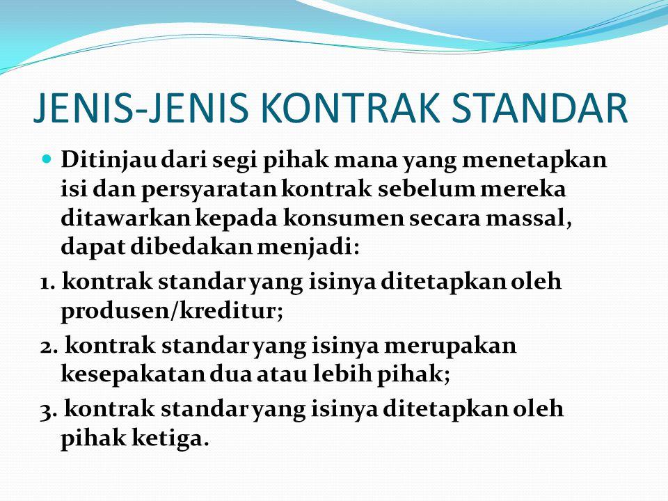JENIS-JENIS KONTRAK STANDAR Ditinjau dari segi pihak mana yang menetapkan isi dan persyaratan kontrak sebelum mereka ditawarkan kepada konsumen secara massal, dapat dibedakan menjadi: 1.