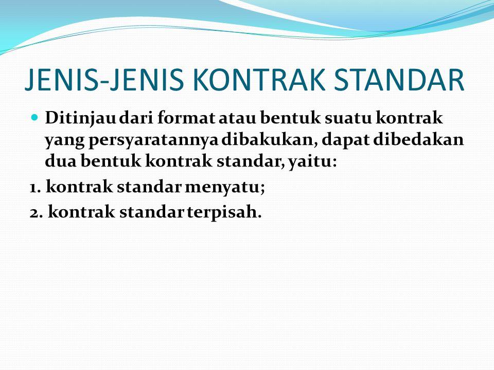 JENIS-JENIS KONTRAK STANDAR Ditinjau dari format atau bentuk suatu kontrak yang persyaratannya dibakukan, dapat dibedakan dua bentuk kontrak standar, yaitu: 1.