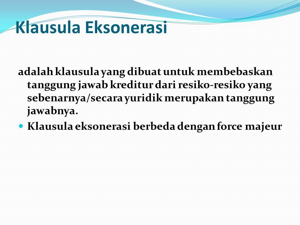 Klausula Eksonerasi adalah klausula yang dibuat untuk membebaskan tanggung jawab kreditur dari resiko-resiko yang sebenarnya/secara yuridik merupakan tanggung jawabnya.