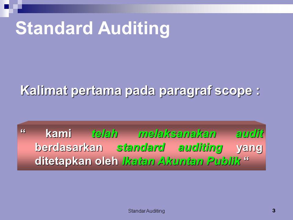 Standar Auditing3 kami telah melaksanakan audit berdasarkan standard auditing yang ditetapkan oleh Ikatan Akuntan Publik Standard Auditing Kalimat pertama pada paragraf scope :