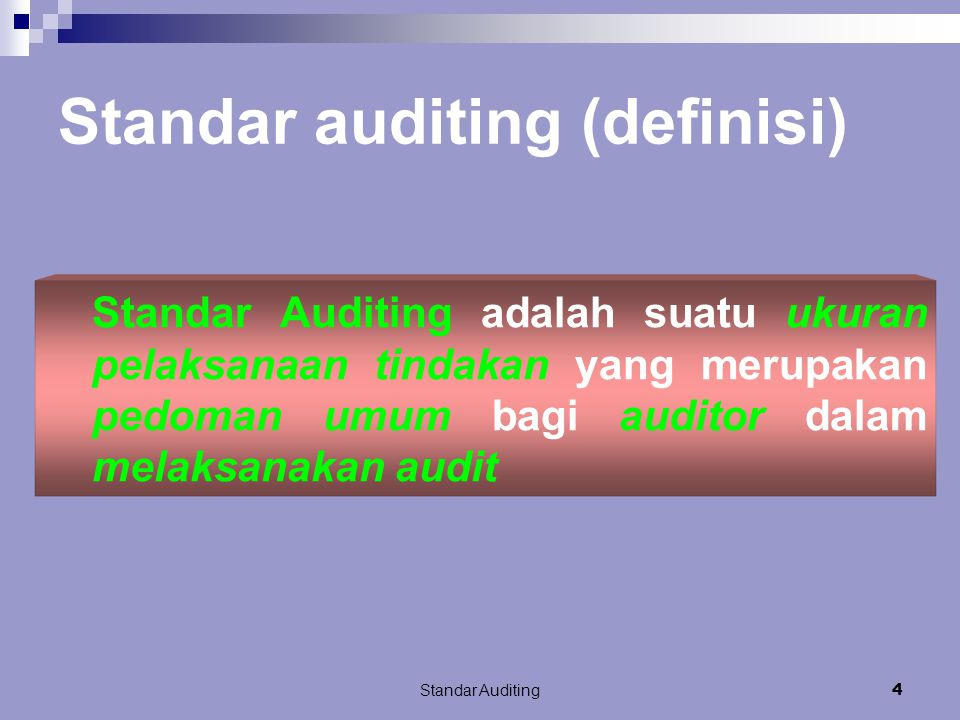 Standar Auditing4 Standar auditing (definisi) Standar Auditing adalah suatu ukuran pelaksanaan tindakan yang merupakan pedoman umum bagi auditor dalam melaksanakan audit