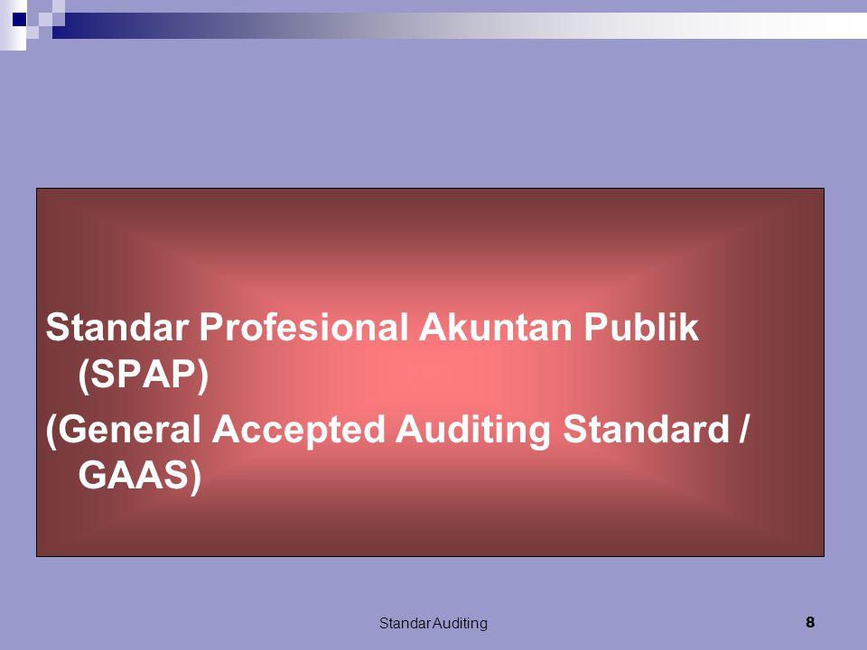 Standar Auditing8 Standar Profesional Akuntan Publik (SPAP) (General Accepted Auditing Standard / GAAS)