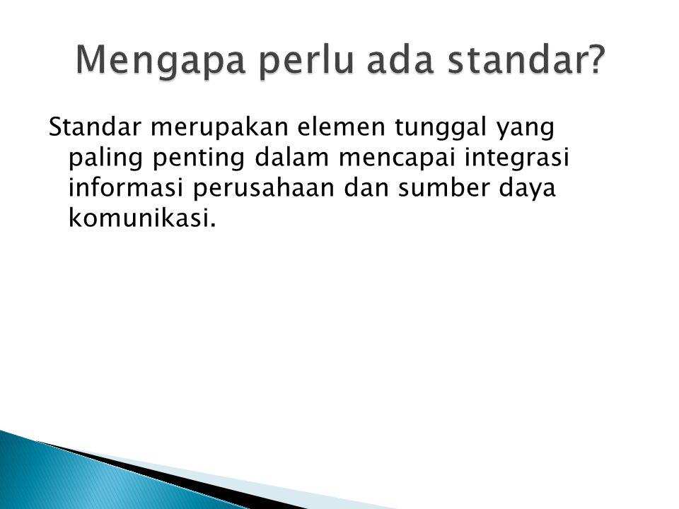 Standar merupakan elemen tunggal yang paling penting dalam mencapai integrasi informasi perusahaan dan sumber daya komunikasi.