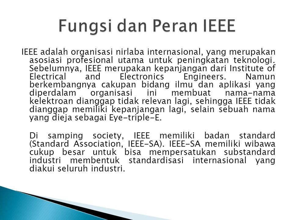 IEEE adalah organisasi nirlaba internasional, yang merupakan asosiasi profesional utama untuk peningkatan teknologi.