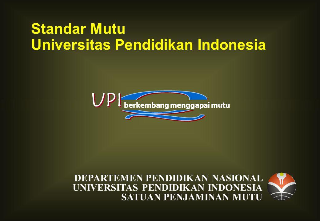 Standar Mutu Universitas Pendidikan Indonesia DEPARTEMEN PENDIDIKAN NASIONAL UNIVERSITAS PENDIDIKAN INDONESIA SATUAN PENJAMINAN MUTU berkembang menggapai mutu UPI