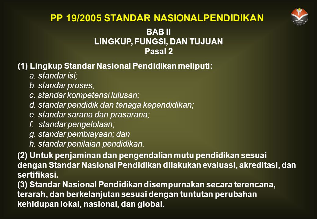 BAB II LINGKUP, FUNGSI, DAN TUJUAN Pasal 2 (1) Lingkup Standar Nasional Pendidikan meliputi: a.