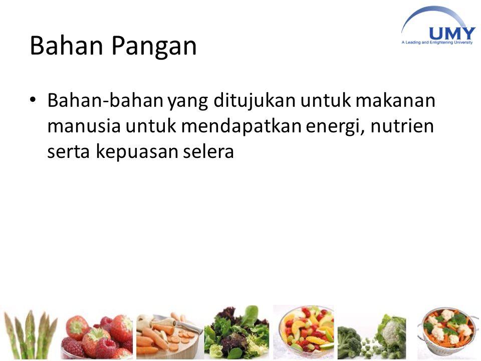 Bahan Pangan Bahan-bahan yang ditujukan untuk makanan manusia untuk mendapatkan energi, nutrien serta kepuasan selera