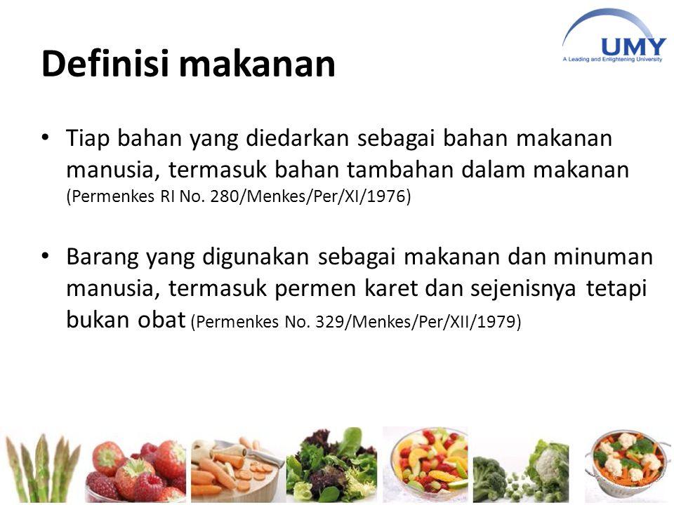 Definisi makanan Tiap bahan yang diedarkan sebagai bahan makanan manusia, termasuk bahan tambahan dalam makanan (Permenkes RI No. 280/Menkes/Per/XI/19