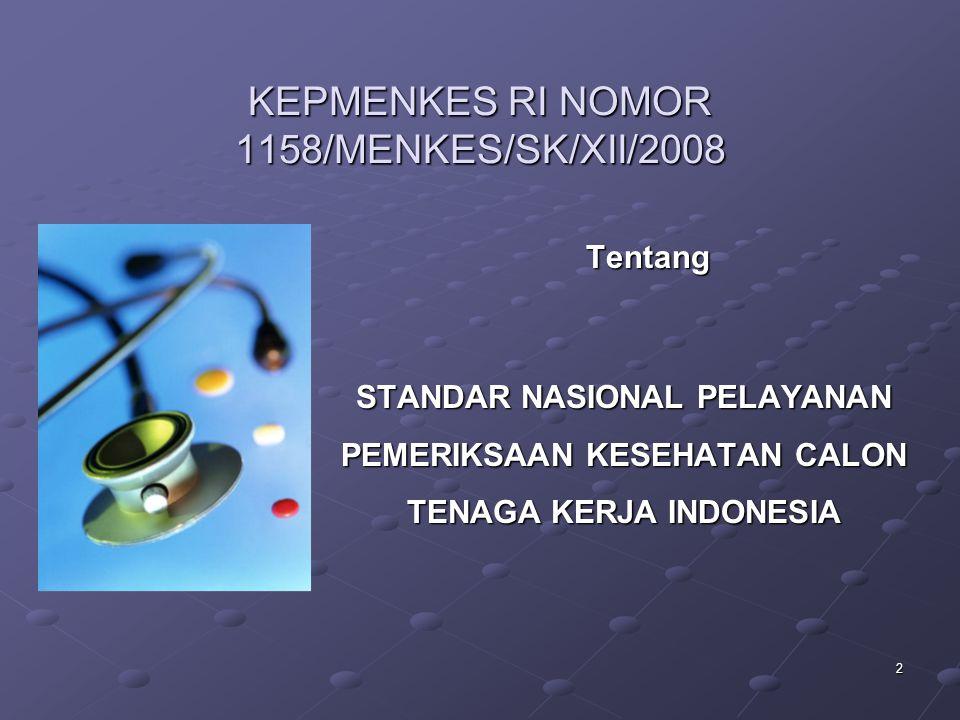 2 Tentang KEPMENKES RI NOMOR 1158/MENKES/SK/XII/2008 STANDAR NASIONAL PELAYANAN PEMERIKSAAN KESEHATAN CALON TENAGA KERJA INDONESIA