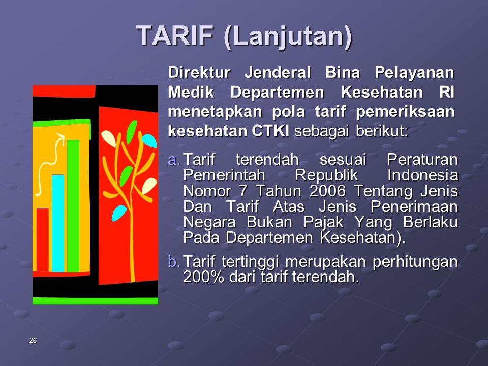 TARIF Mekanisme perhitungan tarif pemeriksaan kesehatan CTKI harus memperhatikan hal-hal sebagai berikut : a.Besaran tarif pem. lab kes dihitung berds