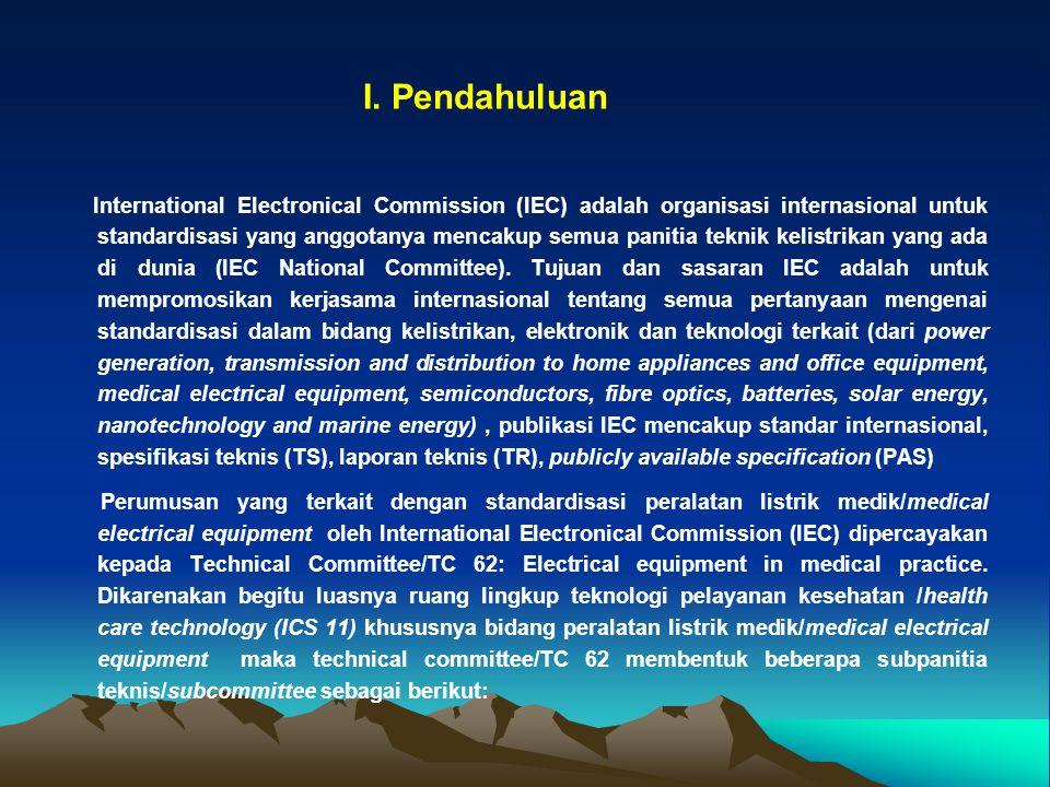 I. Pendahuluan International Electronical Commission (IEC) adalah organisasi internasional untuk standardisasi yang anggotanya mencakup semua panitia