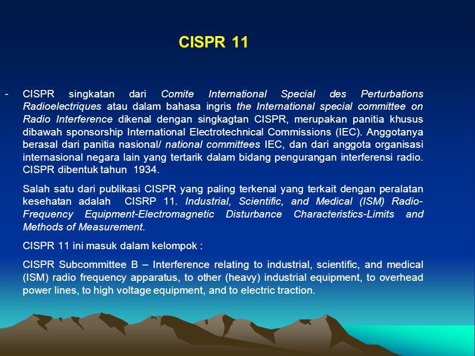 CISPR 11 -CISPR singkatan dari Comite International Special des Perturbations Radioelectriques atau dalam bahasa ingris the International special comm