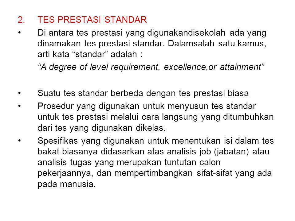 """2.TES PRESTASI STANDAR Di antara tes prestasi yang digunakandisekolah ada yang dinamakan tes prestasi standar. Dalamsalah satu kamus, arti kata """"stand"""