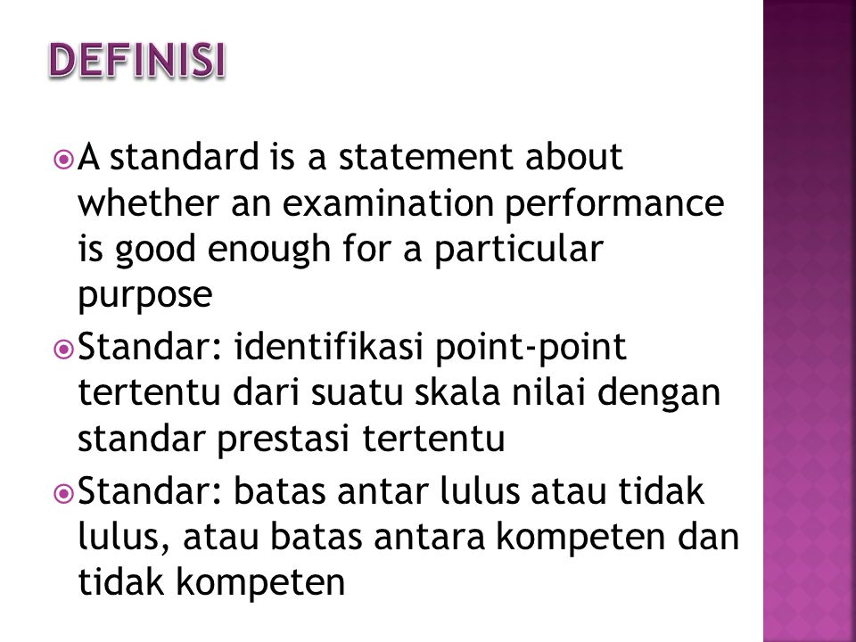  A standard is a statement about whether an examination performance is good enough for a particular purpose  Standar: identifikasi point-point terte
